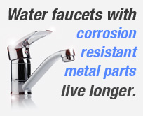 Water faucets with corrosion resistant metal parts live longer